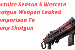 Fortnite Season 5 Western Shotgun Weapon Leaked Comparison To Pump Shotgun