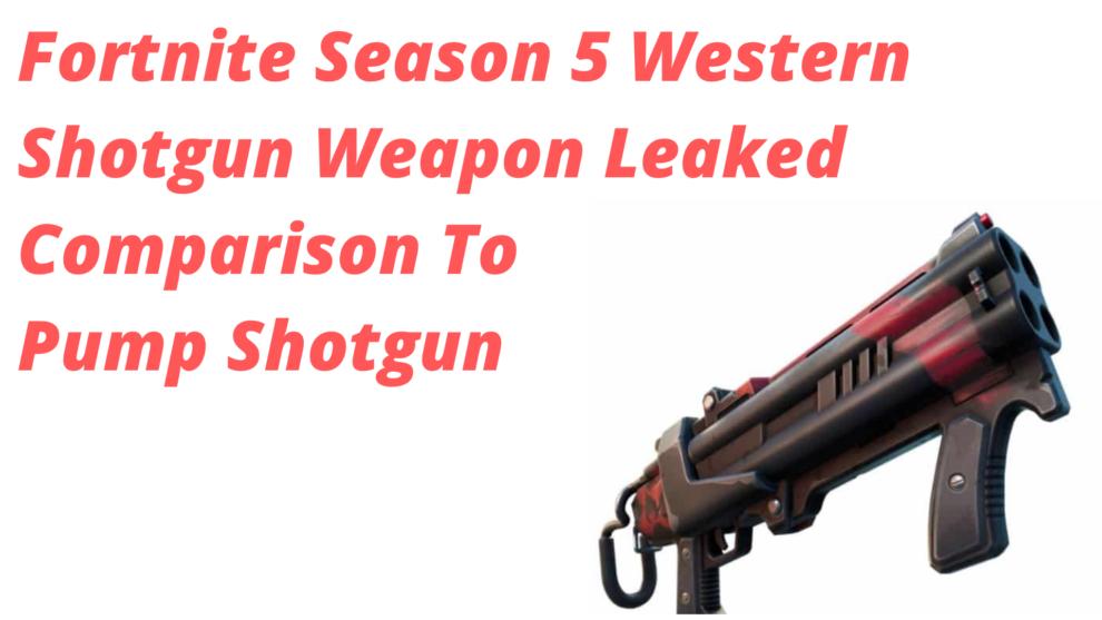 Fortnite Season 5 Western Shotgun Weapon Leaked Comparison To Pump Shotgun