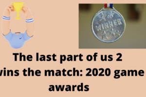The last part of us 2 wins the match_ 2020 game awards
