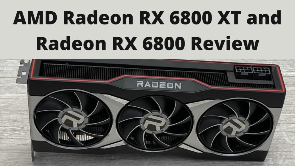 AMD Radeon RX 6800 XT and Radeon RX 6800 Review