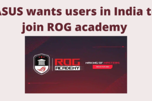 ASUS wants users in India to join ROG academy