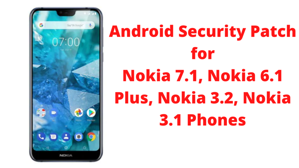 Nokia 7.1, Nokia 6.1 Plus, Nokia 3.2, Nokia 3.1 Phones Receiving January 2021 _ Reports