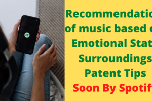 Recommendation of music based on Emotional State, Surroundings, Patent Tips_ Soon By Spotify