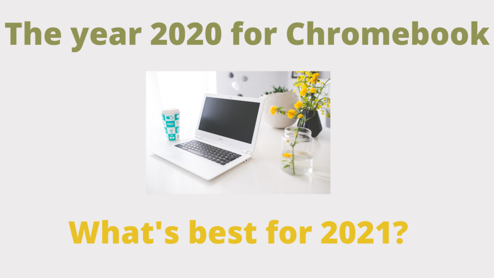 Year 2020 for Chromebook_ What's best for 2021_