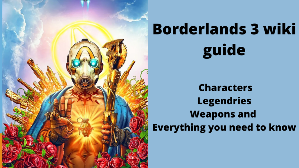Borderlands 3 wiki guide_ Characters, Legendries, Weapons and Everything you need to know