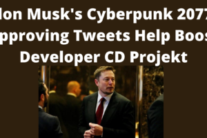 Elon Musk's Cyberpunk 2077-Approving Tweets Help Boost Developer CD Projekt