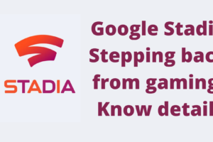 Google Stadia Stepping back from gaming_ Know details