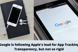 Google is following Apple's lead for App Tracking Transparency, but not so rigid
