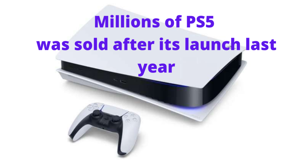 Millions of PS5 was sold after its launch last year