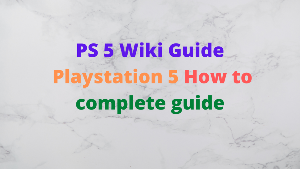 PS 5 Wiki Guide_ Playstation 5 How to complete guide