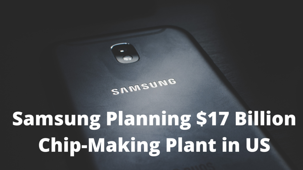 Samsung Planning $17 Billion Chip-Making Plant in US