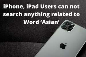 iPhone, iPad Users can not search anything related to Word 'Asian'