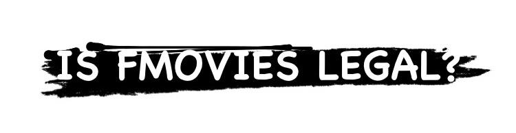Is Fmovies Legal